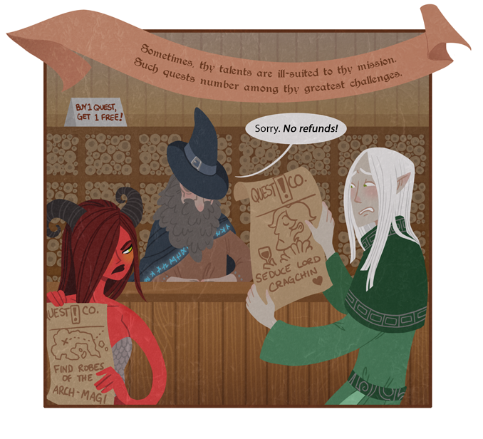 """SUCCUBUS: """"Can't we just swap quests with one another?"""" QUEST GIVER: """"Sorry. I'm afraid they're soulbound.""""  WIZARD: """"As a student of arcane esoterica, I can say with some authority that 'soulbound' is not a thing on this plane."""" QUEST GIVER: *smoke grenade*"""